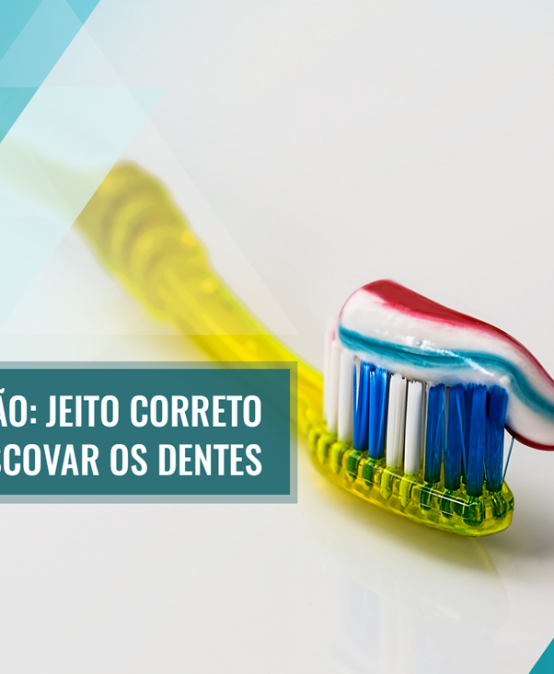 Escovação: Jeito correto de escovar os dentes